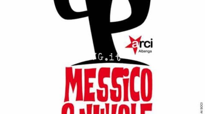 Arci Messico & Nuvole di Albenga: il programma del prossimo fine settimana