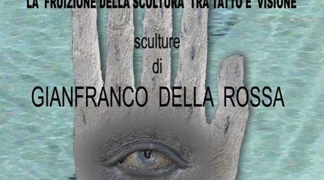 """""""Vedere con mano"""" mostra Gianfranco Della Rossa"""