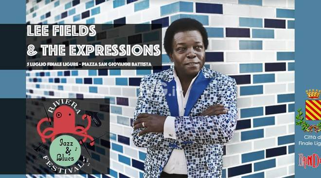 Stasera a Finale Ligure: LEE FIELDS & THE EXPRESSIONS   RIVIERA JAZZ & BLUES FESTIVAL