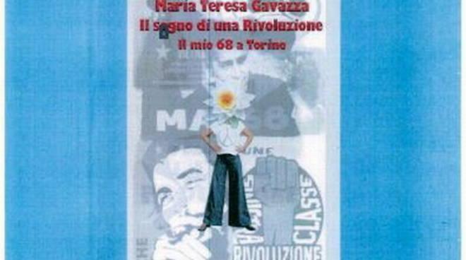 """Maria Teresa Gavazza - """"Il sogno di una Rivoluzione - Il mio 68 a Torino"""""""