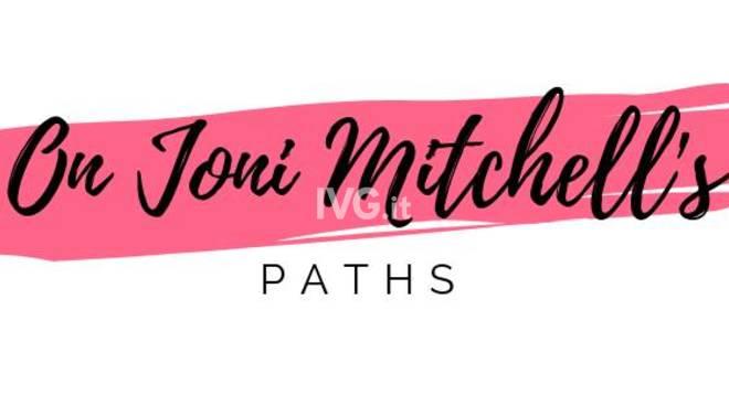 Stasera al Circolo ARCI Chapeau di savona: Joni Mitchell\'s Paths Live
