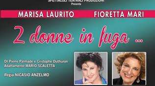 """""""Due donne in fuga"""" con Marisa Laurito e Fioretta Mari"""