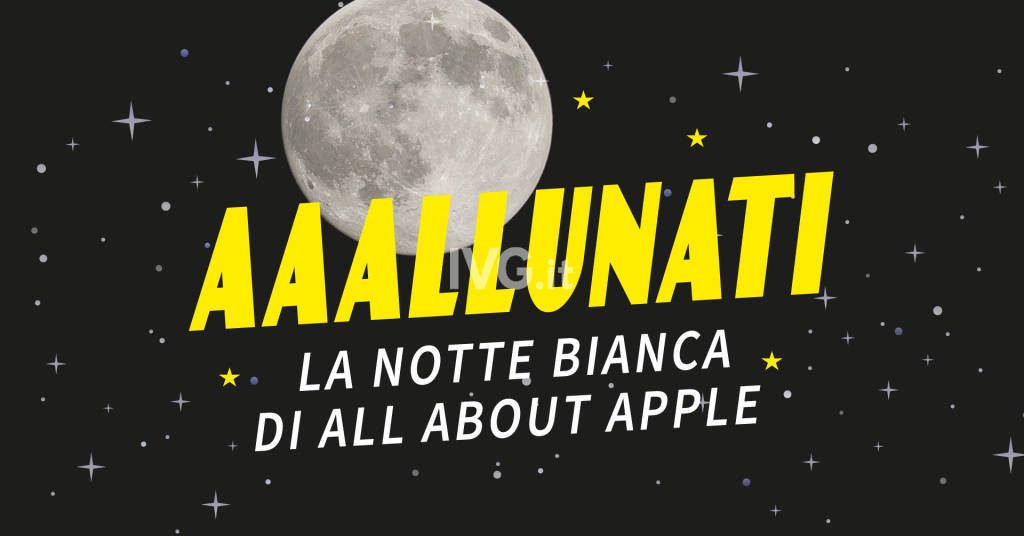 AAAllunati: la notte bianca di All About Apple