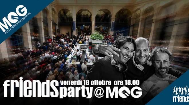 Friends Party@MOG - Mercato Orientale Genova