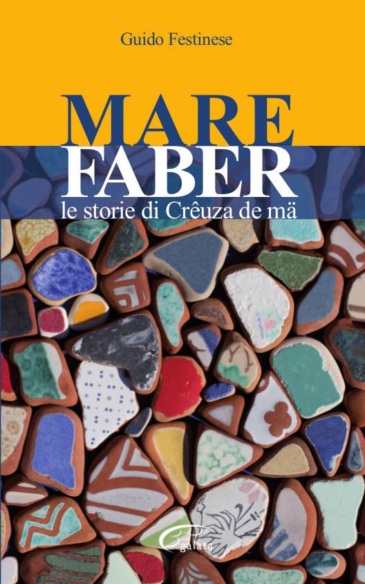 """A tutto Faber,  le storie di Creuza de ma di Guido Festinese e \""""Ho visto Faber giocare\"""" di Mauro Tiraoro."""
