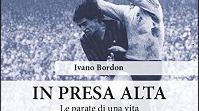 """Ivano Bordon libro """"In presa alta"""""""