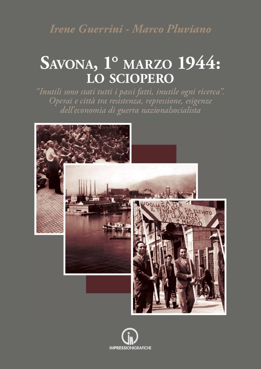 """""""Savona, 1° marzo 1944: lo sciopero"""" libro Irene Guerrini e Marco Pluviano"""
